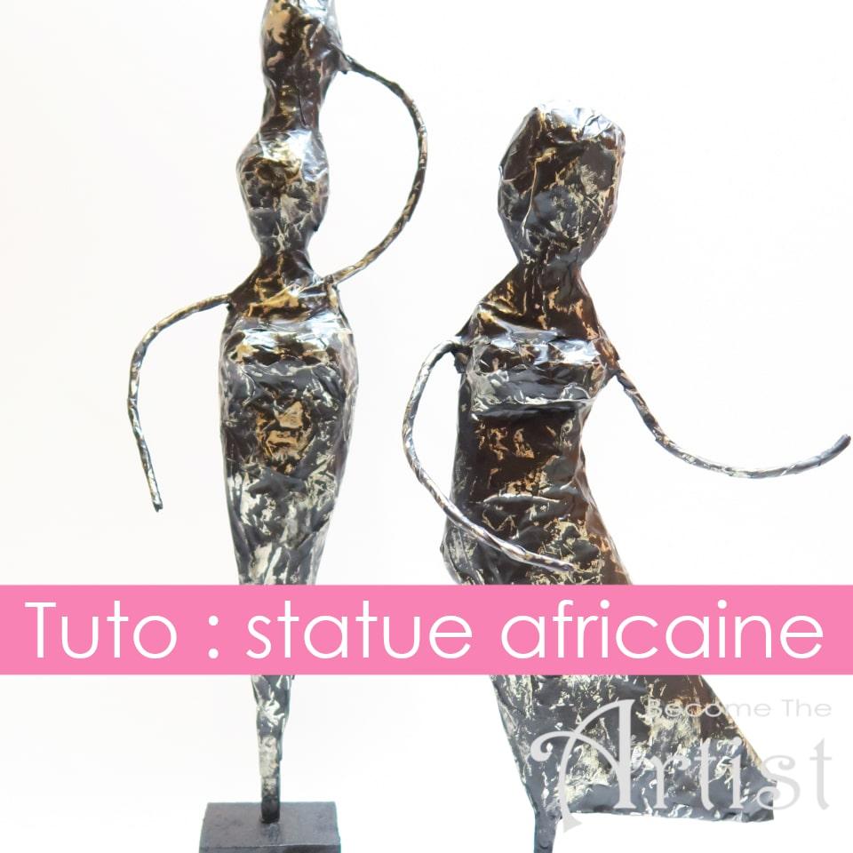 tuto création d'une statue africaine en papier mâché