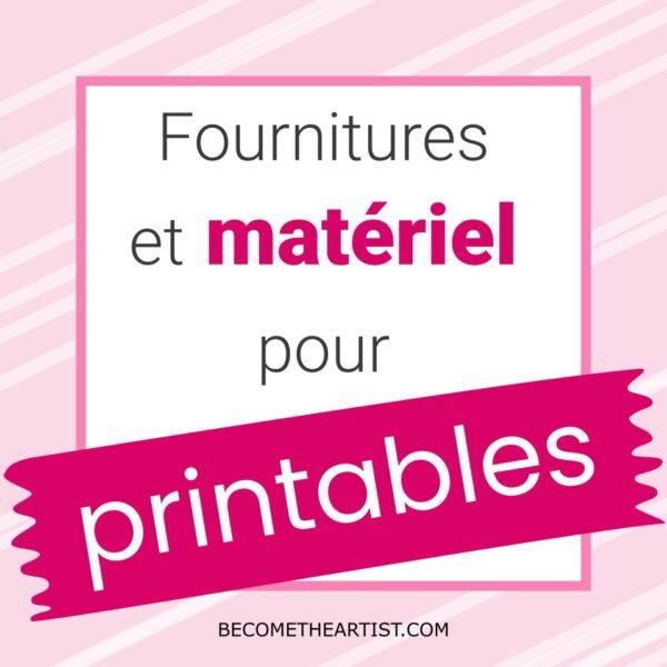 Liste de fournitures et matériel pour printables