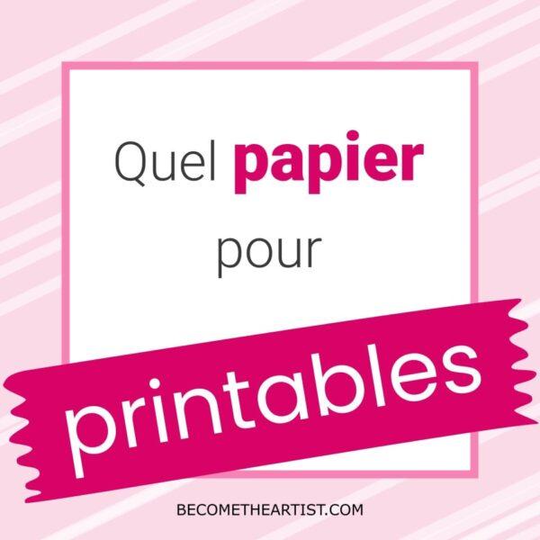 Printables – Quel papier choisir ?