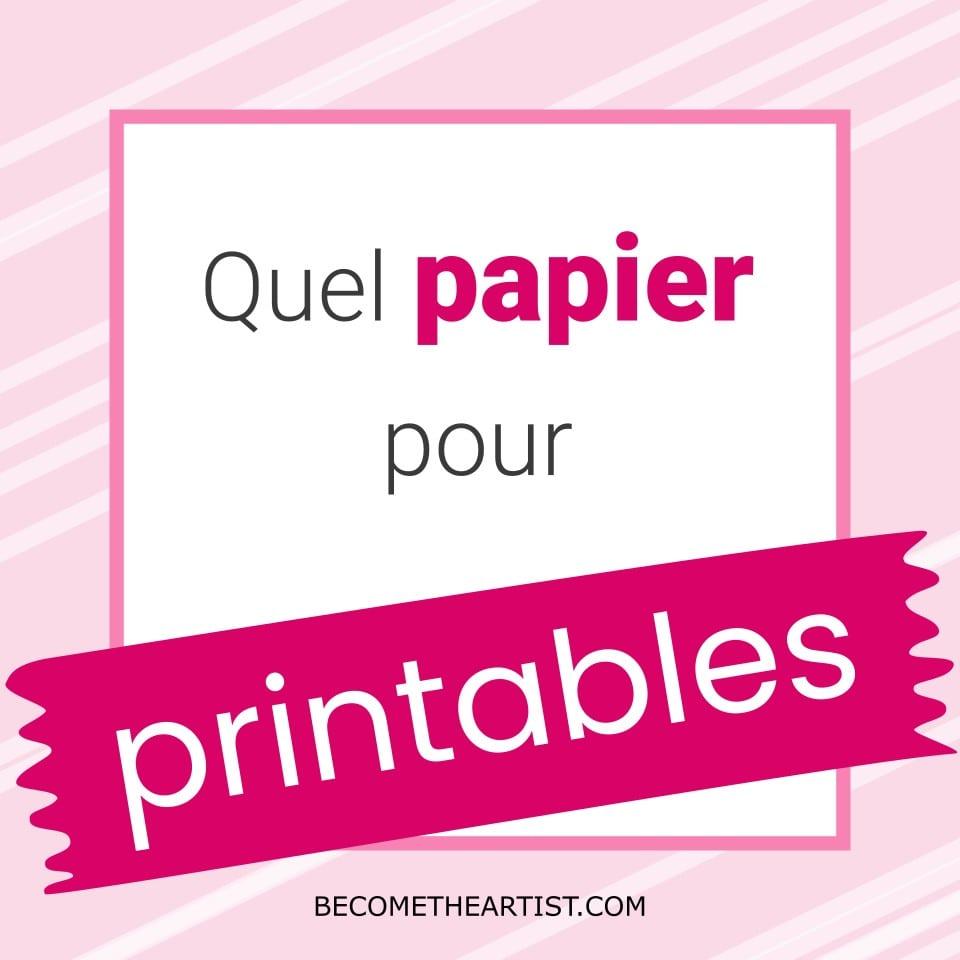 printables quel papier choisir comparatif